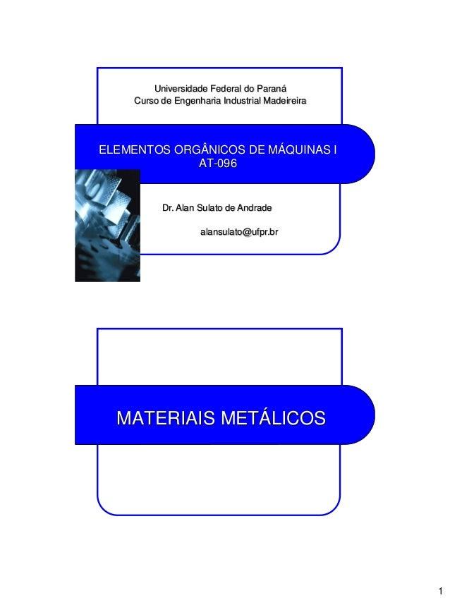 1 ELEMENTOS ORGÂNICOS DE MÁQUINAS I AT-096 Universidade Federal do Paraná Curso de Engenharia Industrial Madeireira Dr. Al...