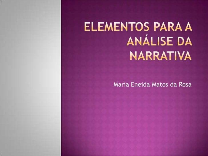 ELEMENTOS PARA A ANÁLISE DA NARRATIVA<br />Maria Eneida Matos da Rosa<br />