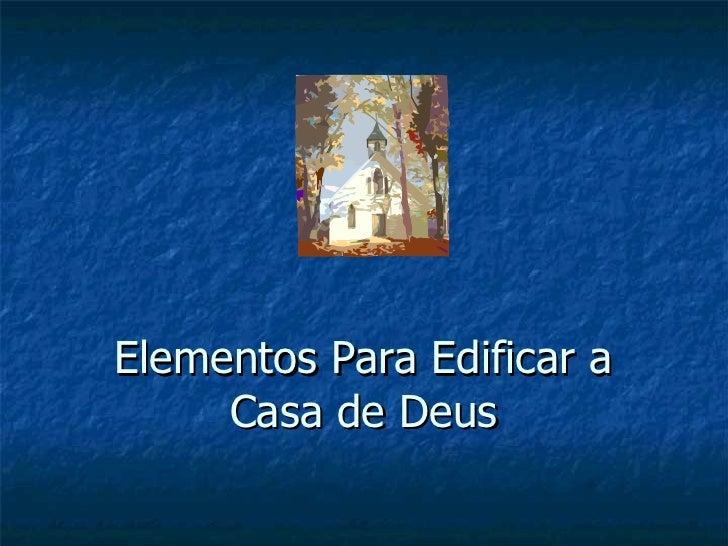 Elementos Para Edificar a Casa de Deus