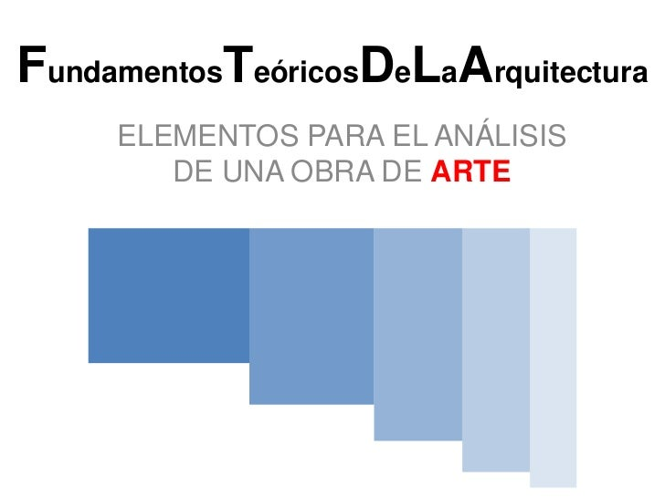 FundamentosTeóricosDeLaArquitectura     ELEMENTOS PARA EL ANÁLISIS        DE UNA OBRA DE ARTE