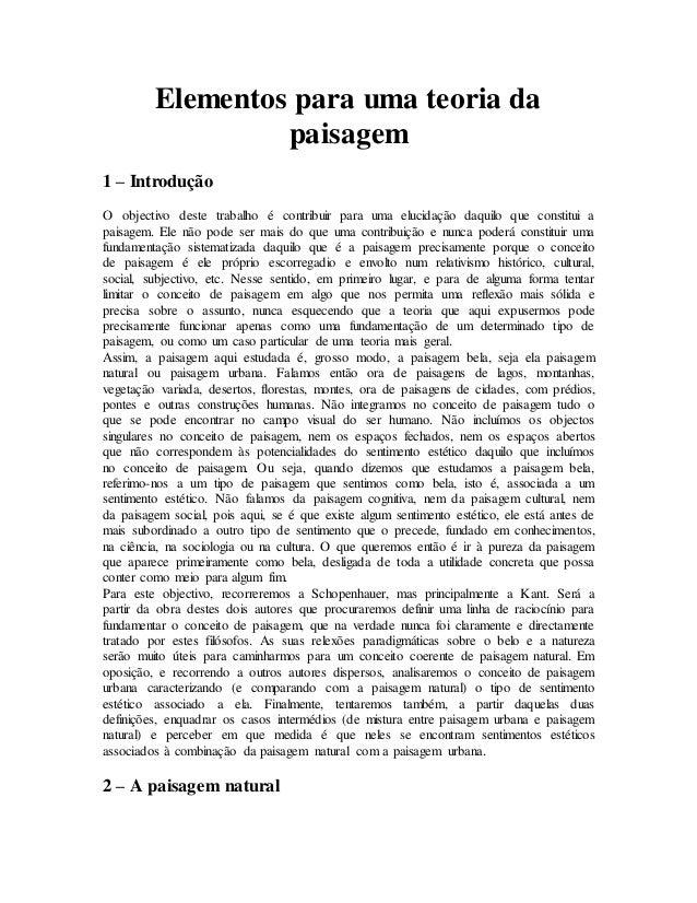 Elementos para uma teoria da  paisagem  1 – Introdução  O objectivo deste trabalho é contribuir para uma elucidação daquil...
