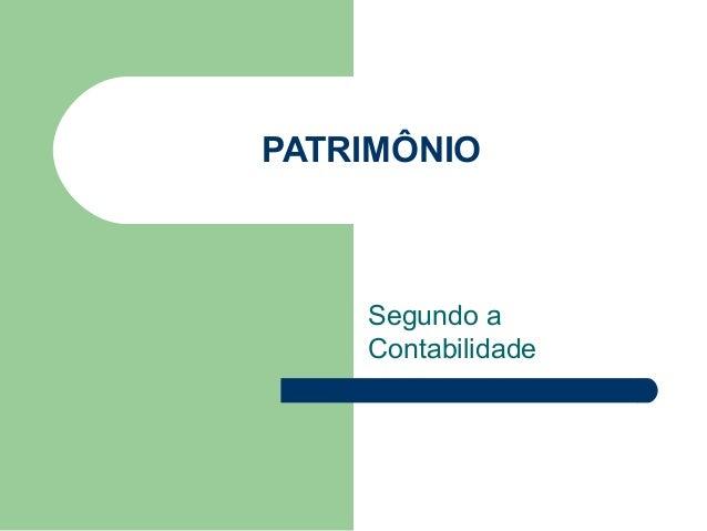 PATRIMÔNIO Segundo a Contabilidade