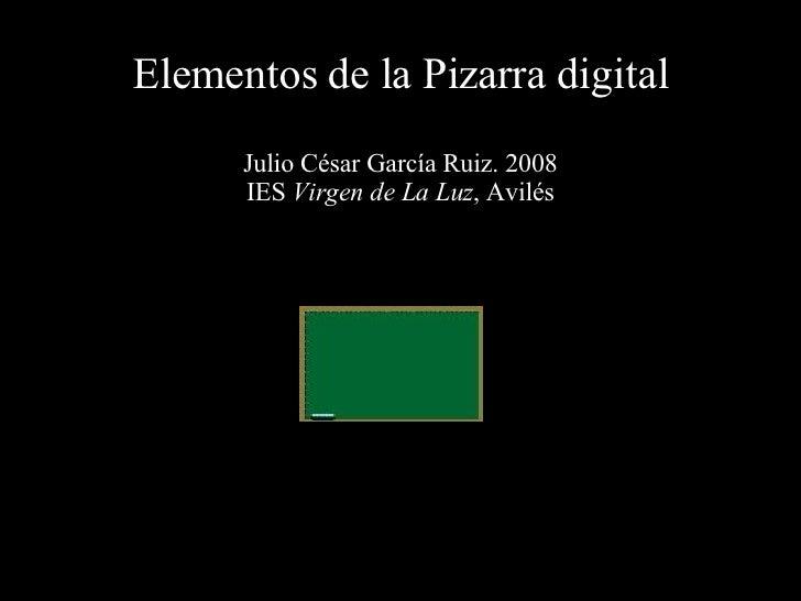 Elementos de la Pizarra digital Julio César García Ruiz. 2008 IES  Virgen de La Luz , Avilés