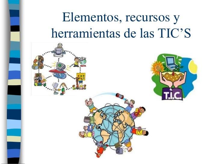 Elementos, recursos yherramientas de las TIC'S