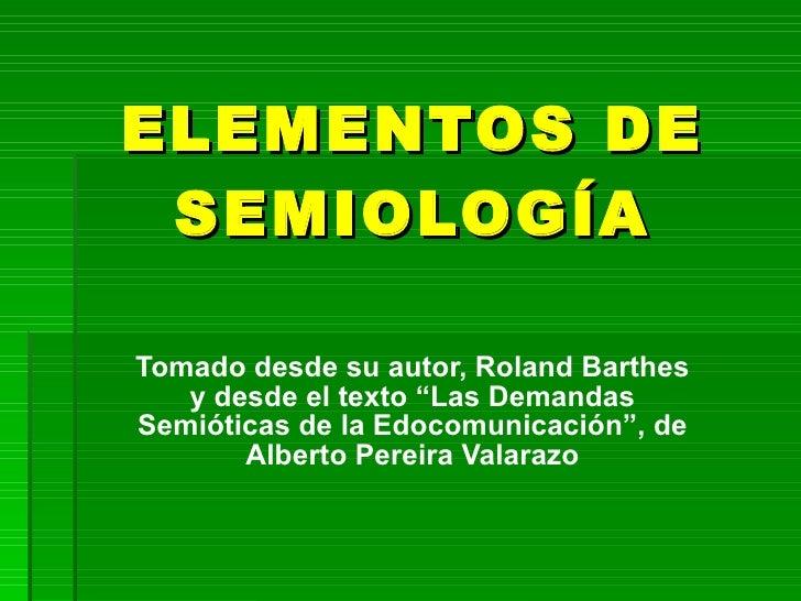 """ELEMENTOS DE SEMIOLOGÍA Tomado desde su autor, Roland Barthes y desde el texto """"Las Demandas Semióticas de la Edocomunicac..."""