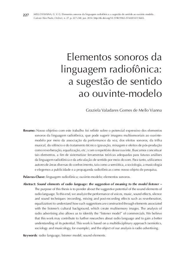 227 MELLO VIANNA, G. V. G. Elementos sonoros da linguagem radiofônica: a sugestão de sentido ao ouvinte-modelo. Galaxia (S...