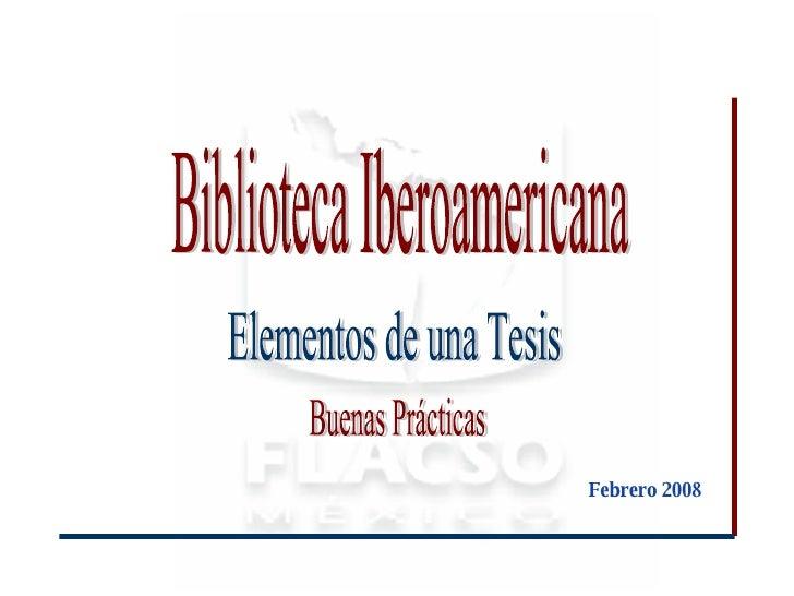 Elementos de una Tesis Biblioteca Iberoamericana Febrero 2008 Buenas Prácticas