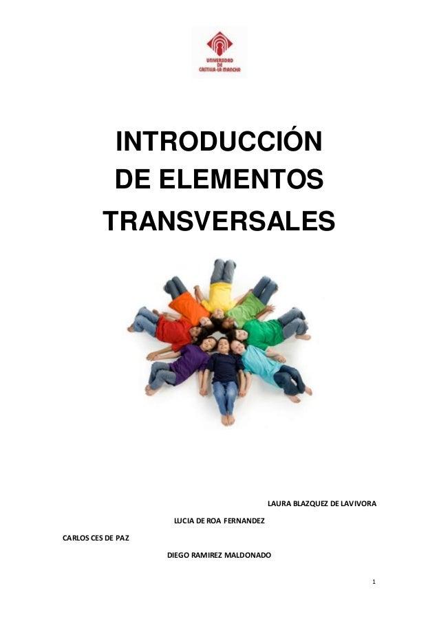 1  INTRODUCCIÓN  DE ELEMENTOS  TRANSVERSALES  LAURA BLAZQUEZ DE LAVIVORA  LUCIA DE ROA FERNANDEZ  CARLOS CES DE PAZ  DIEGO...