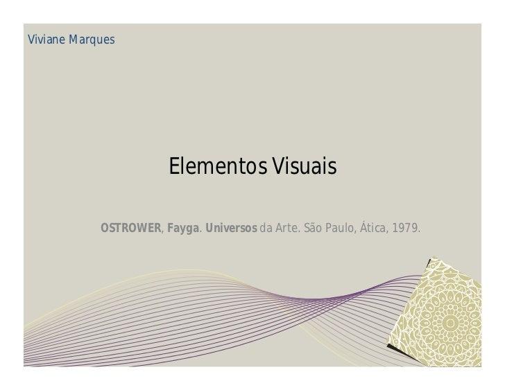 Viviane Marques                        Elementos Visuais            OSTROWER, Fayga. Universos da Arte. São Paulo, Ática, ...