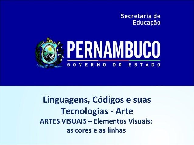 Linguagens, Códigos e suas Tecnologias - Arte ARTES VISUAIS – Elementos Visuais: as cores e as linhas