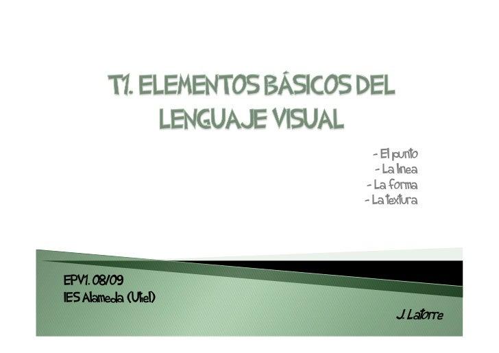 - El punto                          - La línea                       - La forma                       - La textura     EPV...