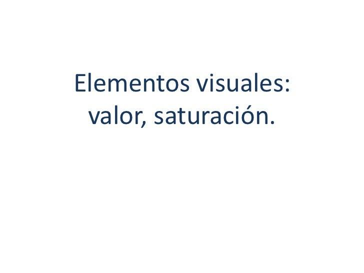 Elementos visuales: valor, saturación.