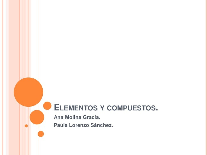 Elementos y compuestos.<br />Ana Molina Gracia.<br />Paula Lorenzo Sánchez.<br />