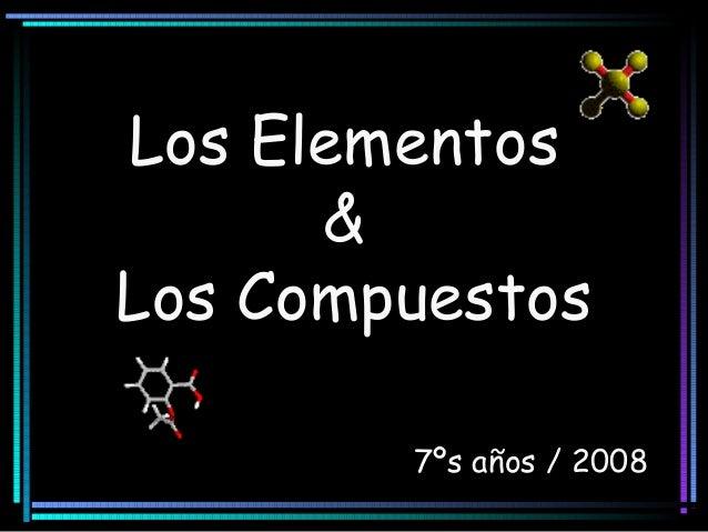 Los Elementos & Los Compuestos 7ºs años / 2008
