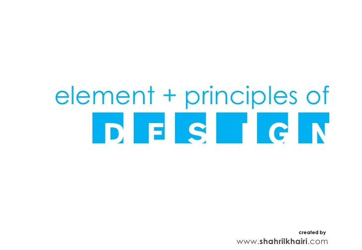 element + principles of  DESIGN                             created by               www.shahrilkhairi.com