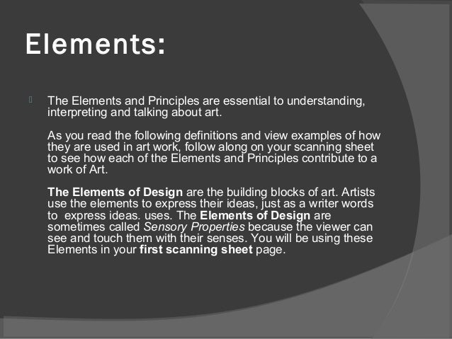 Elements:  The Elements and Principles are essential to understanding, interpreting and talking about art. As you read th...
