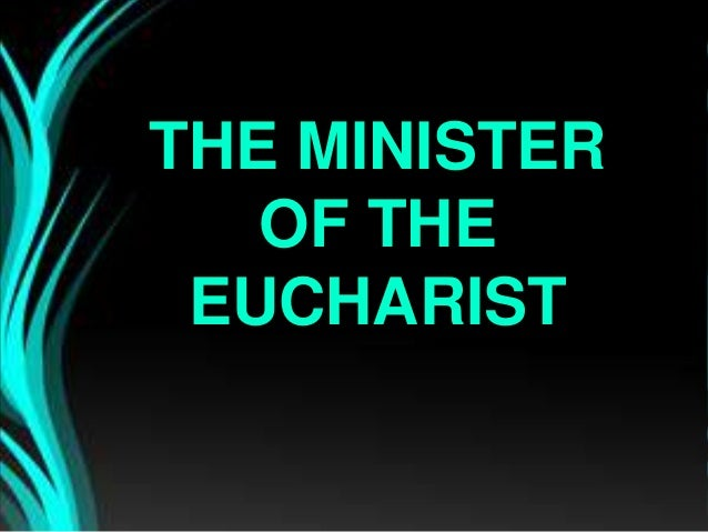 THE MINISTER OF THE EUCHARIST