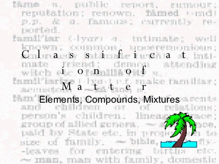 Classification of Matter Elements, Compounds, Mixtures