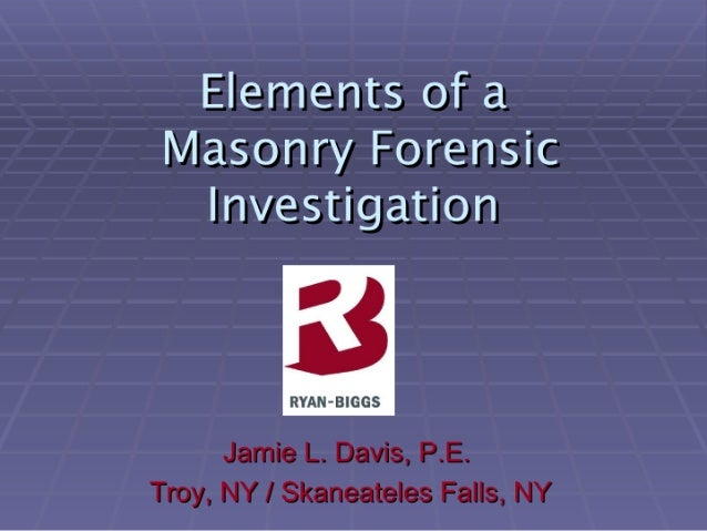 Elements Of a Masonry Forensic Investigation  3     RYAN-BIGGS  Jamle L.  Dgswlis.  PE.  TI'I>y'.  NY I Si«'aII<3z—I'I<3l<...