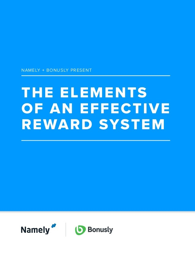 THE ELEMENTS OF AN EFFECTIVE REWARD SYSTEM NAMELY + BONUSLY PRESENT