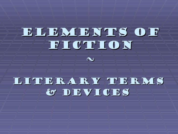 Elements of  Fiction     ~Literary Terms   & Devices