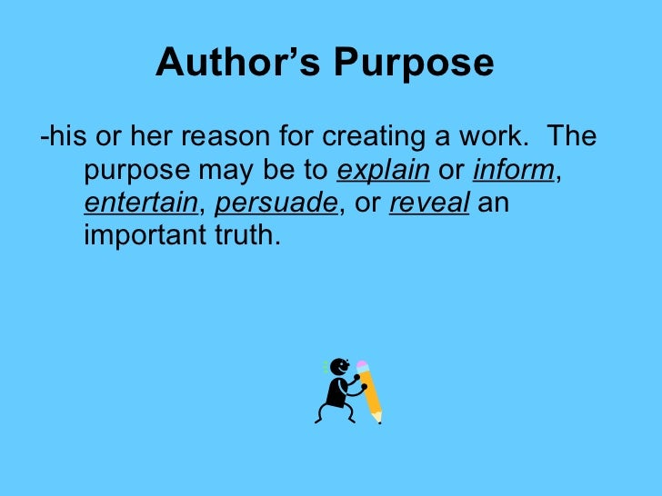 Author's Purpose   <ul><li>-his or her reason for creating a work.  The purpose may be to  explain  or  inform ,  entertai...