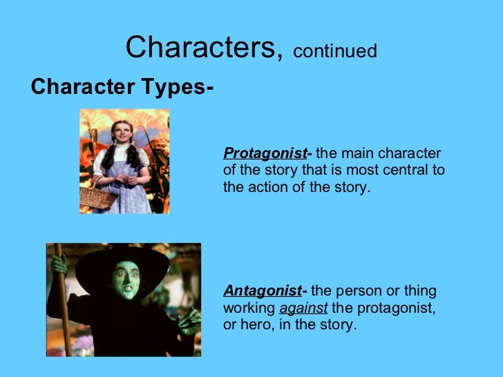 Characters,  continued <ul><li>Character Types-   </li></ul><ul><ul><ul><ul><li>Protagonist -  the main character of the s...