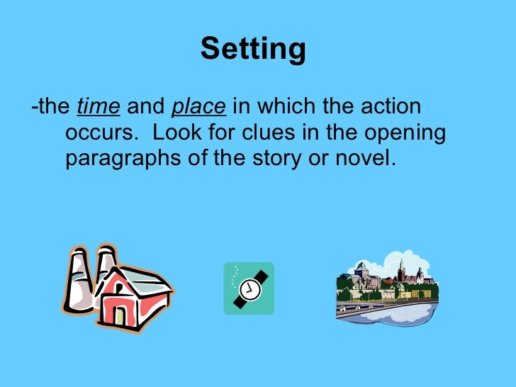 Setting   <ul><li>-the  time  and  place  in which the action occurs.  Look for clues in the opening paragraphs of the sto...