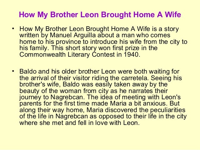 introduction of how my brother leon brought home a wife 1 what is the introduction of the story how my brother leon brought home a wife its aperson who learns that he has the perfect how my brother leon brought home a wife summary: baldo and his older brother leon were waiting for their visitor riding a on a coach when baldo saw leon's wife, maria, he was.