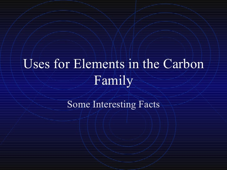 Uses for Elements in the Carbon Family Some Interesting Facts