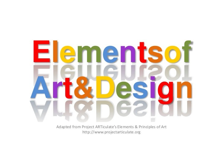 ElementsofArt&Design<br />Adapted from Project ARTiculate's Elements & Principles of Art<br />http://www.projectarticulate...