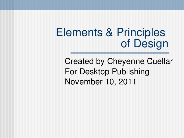 Elements & Principles  of Design Created by Cheyenne Cuellar For Desktop Publishing November 10, 2011