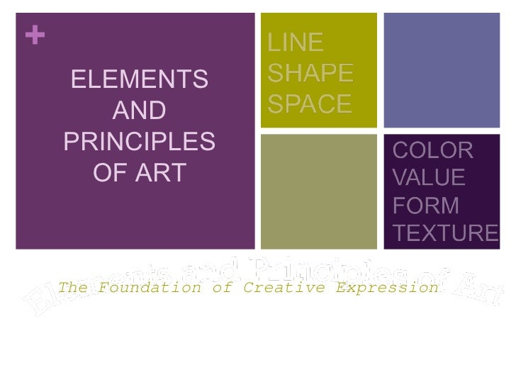 +    ELEMENTS       AND    PRINCIPLES      OF ART    The Foundation of Creative Expression
