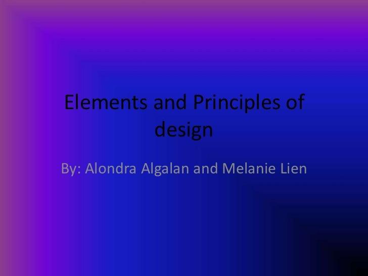 Elements and Principles of         designBy: Alondra Algalan and Melanie Lien