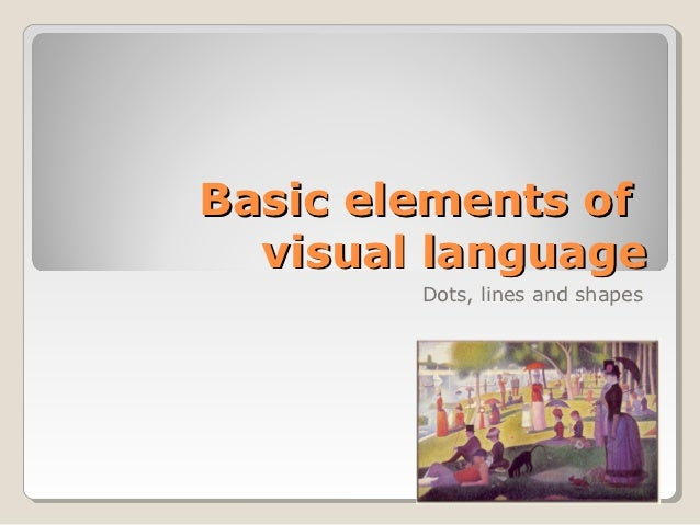 Basic elements of  visual language        Dots, lines and shapes