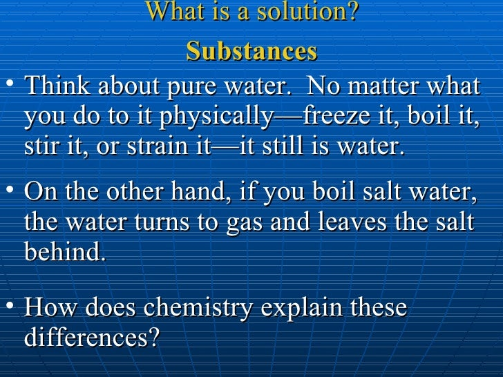 <ul><li>Think about pure water.  No matter what you do to it physically—freeze it, boil it, stir it, or strain it—it still...