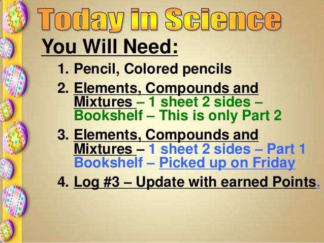 You Will Need: 1. Pencil, Colored pencils 2. Elements, Compounds and Mixtures – 1 sheet 2 sides – Bookshelf – This is only...