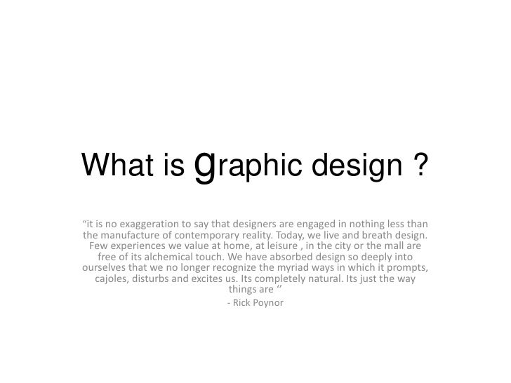 """What is graphic design ?<br />""""it is no exaggeration to say that designers are engaged in nothing less than the manufactur..."""