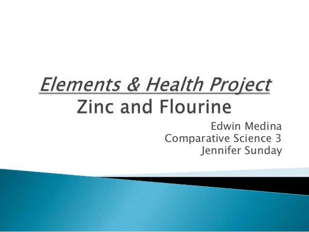 Edwin MedinaComparative Science 3     Jennifer Sunday
