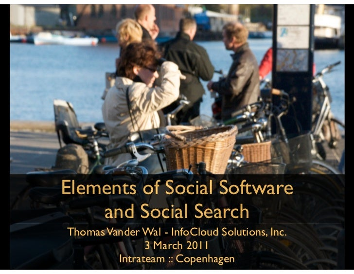 Elements of Social Software    and Social SearchThomas Vander Wal - InfoCloud Solutions, Inc.               3 March 2011  ...