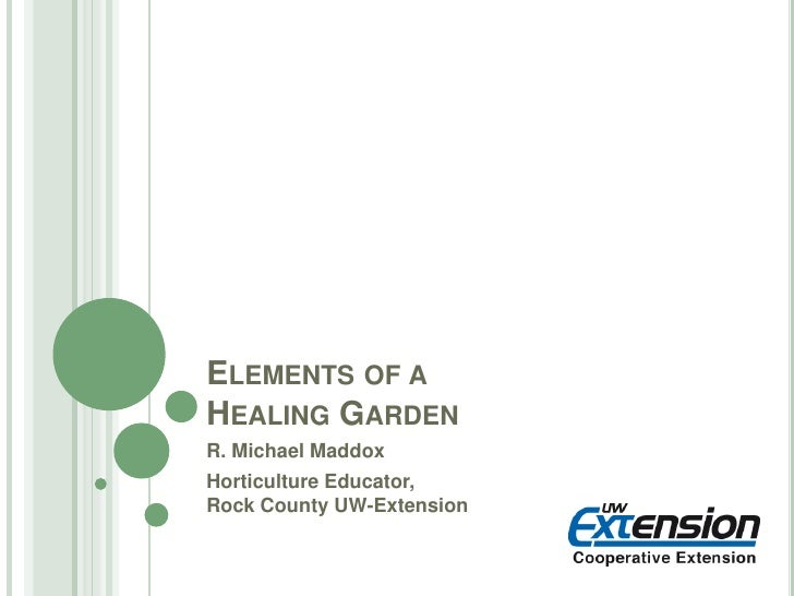 Elements of a Healing Garden<br />R. Michael Maddox<br />Horticulture Educator, Rock County UW-Extension<br />