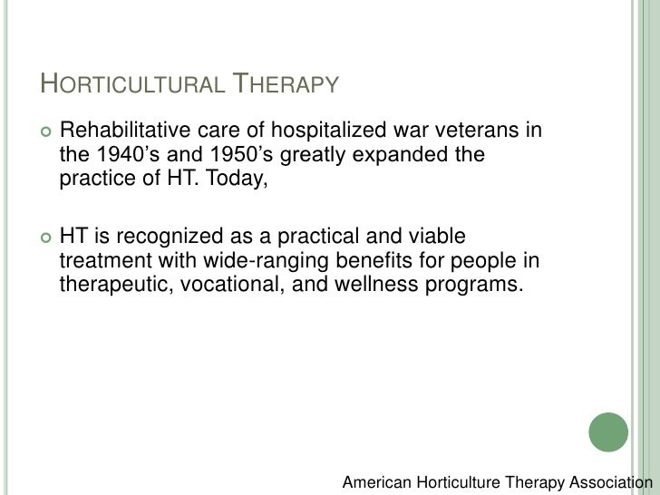 Horticultural Therapy<br />Rehabilitative care of hospitalized war veterans in the 1940's and 1950's greatly expanded the ...