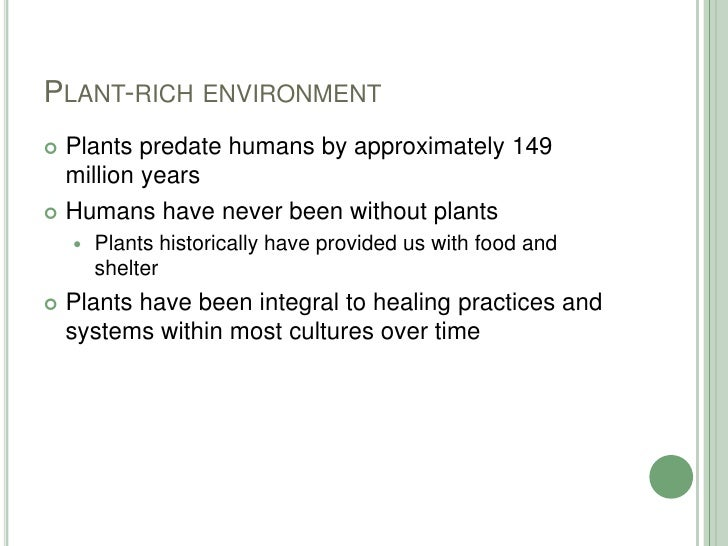 Plant-rich environment<br />Plants predate humans by approximately 149 million years<br />Humans have never been without p...