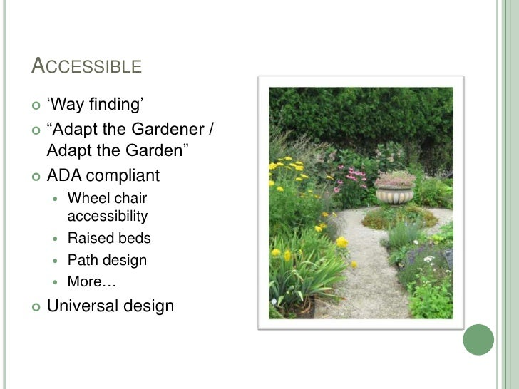 """Accessible<br />'Way finding'<br />""""Adapt the Gardener / Adapt the Garden""""<br />ADA compliant<br />Wheel chair accessibili..."""