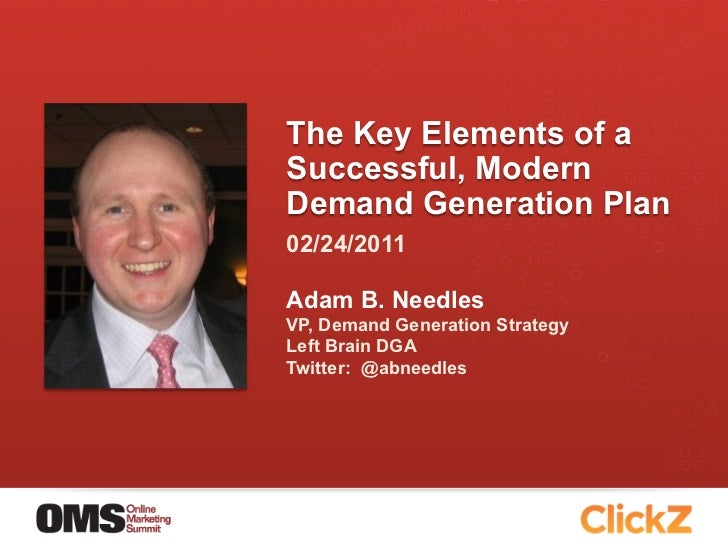 The Key Elements of aSuccessful, ModernDemand Generation Plan02/24/2011Adam B. NeedlesVP, Demand Generation StrategyLeft B...