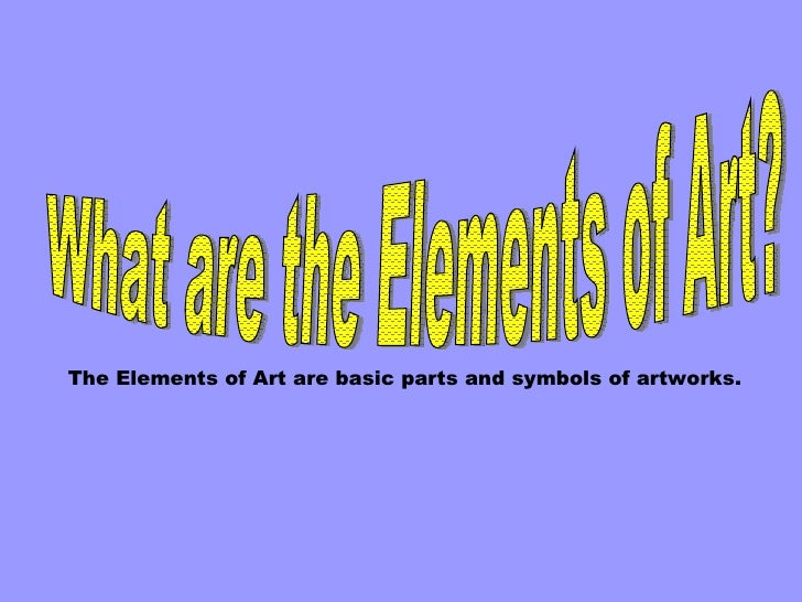 What are the Elements of Art? The Elements of Art are basic parts and symbols of artworks.