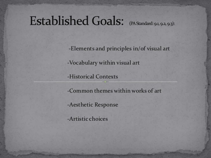Established Goals:  (PA Standard: 9.1, 9.2, 9.3):  <br />-Elements and principles in/of visual art<br />-Vocabulary within...