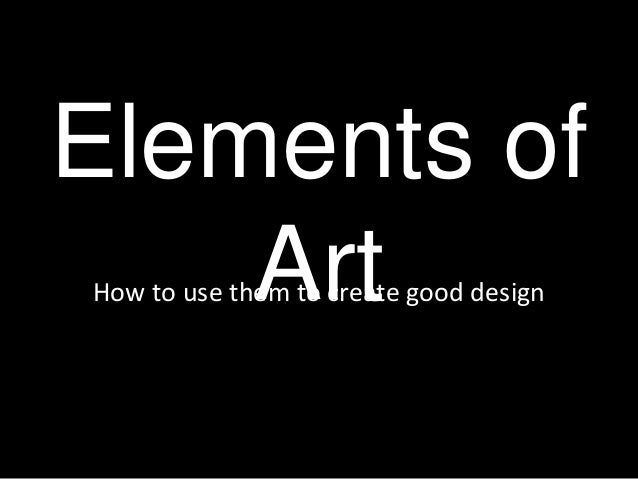 Elements of  Art How to use them to create good design