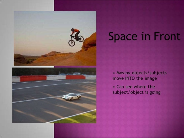 Space in Front• Moving objects/subjectsmove INTO the image• Can see where thesubject/object is going