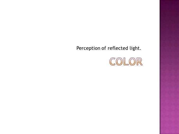Perception of reflected light.